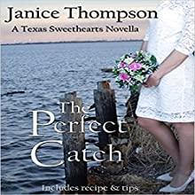 The Perfect Catch: A Christian Romance Novella: Texas Sweethearts, Book 2 (       UNABRIDGED) by Janice Thompson Narrated by Nancy Isaacs