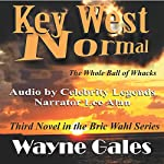 Key West Normal: The Whole Ball of Whacks: Bric Wahl Series, Book 3   Wayne Gales