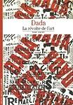 Dada: La r�volte de l'art