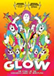 Glow: The Story of the Gorgeous Ladie...