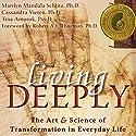 Living Deeply: The Art and Science of Transformation in Everyday Life Audiobook by Marilyn Mandala Schlitz, Cassandra Vieten, Tina Amorok Narrated by Stephen Paul Aulridge, Jr.