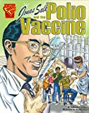 Jonas Salk and the Polio Vaccine (Inventions and Discovery series) (Graphic Library: Inventions and Discovery)