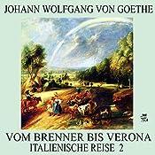 Vom Brenner bis Verona (Italienische Reise 2) | Johann Wolfgang von Goethe