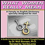 What Women Really Mean: How to Interpret and Manipulate the Female Thought Process | Nick Shoveen