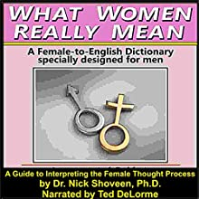 What Women Really Mean: How to Interpret and Manipulate the Female Thought Process Audiobook by Nick Shoveen Narrated by Ted Delorme