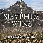 Sisyphus Wins | Jerry Fabyanic