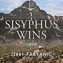 Sisyphus Wins   Livre audio Auteur(s) : Jerry Fabyanic Narrateur(s) : Richard Rieman
