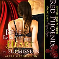 Brie Embraces the Heart of Submission: After Graduation, Volume 2 (       UNABRIDGED) by Red Phoenix Narrated by Pippa Jayne