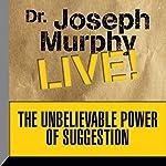 The Unbelievable Power of Suggestion: Dr. Joseph Murphy LIVE! | Joseph Murphy