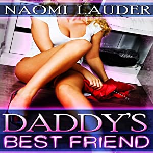 Daddy's Best Friend, Book 1: Daddy's Little Smut Collection | [Naomi Lauder]