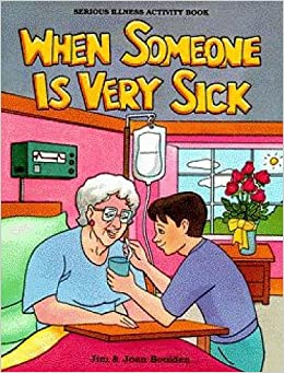 When Someone is Very Sick: Jim Boulden: 9781878076434: Amazon.com