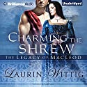 Charming the Shrew: The Legacy of MacLeod Series, Book 1 Audiobook by Laurin Wittig Narrated by Ralph Lister