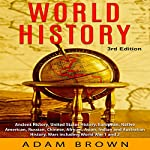 World History: Ancient History, United States History, European, Native American, Russian, Chinese, Asian, Indian and Australian History, Wars Including World War 1 and 2   Adam Brown