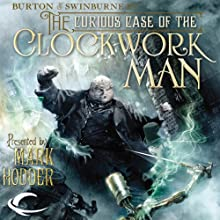 The Curious Case of the Clockwork Man: Burton & Swinburne, Book 2 (       UNABRIDGED) by Mark Hodder Narrated by Gerard Doyle