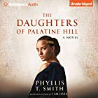 The Daughters of Palatine Hill: A Novel Audiobook by Phyllis T. Smith Narrated by Cristina Panfilio, Joyce Bean, Amy McFadden