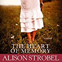 The Heart of Memory: A Novel Audiobook by Alison Strobel Narrated by Emily Durante