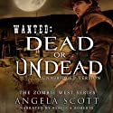 Wanted: Dead or Undead: Zombie West (       UNABRIDGED) by Angela Scott Narrated by Rebecca Roberts