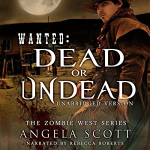 Wanted: Dead or Undead: Zombie West | [Angela Scott]