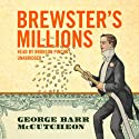 Brewster's Millions (       UNABRIDGED) by George Barr McCutcheon Narrated by Bronson Pinchot