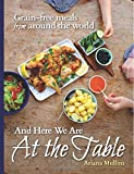 img - for And Here We Are At The Table: Grain-free meals from around the world book / textbook / text book