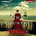 Our Own Country: A Novel Audiobook by Jodi Daynard Narrated by Cristina Panfilio