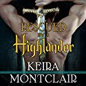 Rescued by a Highlander: Clan Grant, Book 1 (       UNABRIDGED) by Keira Montclair Narrated by Antony Ferguson