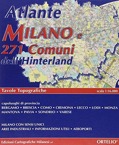 Atlante topografico. Milano città e 271 comuni dell'hinterland con capoluoghi di Bergamo, Brescia, Como, Cremona, Lecco, Lodi, Mantova, Monza, Pavia, Sondrio, Varese