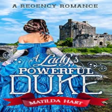 A Lady's Powerful Duke Audiobook by Matilda Hart,  Historical Deluxe Narrated by Anneliese Rennie