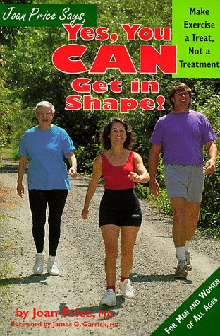Joan Price Says, Yes You Can Get in Shape: Make Exercise a Treat, Not a Treatment, Price, Joan