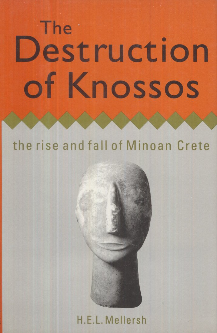 The Destruction of Knossos: The Rise and Fall of Minoan Crete, H. E. L. Mellersh