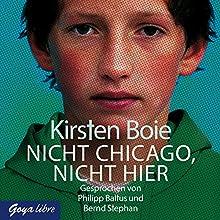 Nicht Chicago. Nicht hier. Hörbuch von Kirsten Boie Gesprochen von: Philipp Baltus, Bernd Stephan