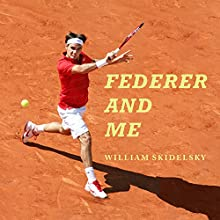 Federer and Me: A Story of Obsession Audiobook by William Skidelsky Narrated by Ralph Lister
