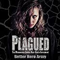 Plagued - The Midamerica Zombie Half-Breed Experiment: Plagued States of America, Book 1 Audiobook by  Better Hero Army Narrated by Andrew B. Wehrlen