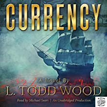 Currency (       UNABRIDGED) by L Todd Wood Narrated by Michael Sears