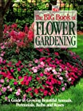 img - for The Big Book of Flower Gardening: A Guide to Growing Beautiful Annuals, Perennials, Bulbs, and Roses book / textbook / text book