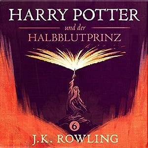 Harry Potter und der Halbblutprinz (Harry Potter 6) [Harry Potter and the Half-Blood Prince] Audiobook
