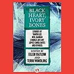 Black Heart, Ivory Bones | Ellen Datlow - editor,Terri Windling - editor