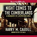 Night Comes to the Cumberlands (       UNABRIDGED) by Harry M. Caudill Narrated by Ed Sala