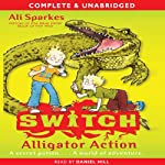 Alligator Action: S.W.I.T.C.H., Book 12 (       UNABRIDGED) by Ali Sparkes Narrated by Daniel Hill