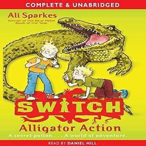 Alligator Action: S.W.I.T.C.H., Book 12   [Ali Sparkes]
