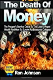 The Death Of Money: The Preppers Survival Guide To The Loss Of Paper Wealth And How To Survive An Economic Collapse