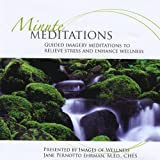 Minute Meditations: Guided Imagery Meditations to Relieve Stress & Enhance Wellness