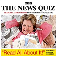 The News Quiz: Read All About It (       UNABRIDGED) by BBC Audiobooks Narrated by Sandi Toksvig, Andy Hamilton, Alan Coren, Jeremy Hardy