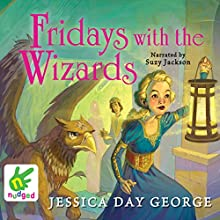 Fridays with the Wizards: Castle Glower, Book 4 Audiobook by Jessica Day George Narrated by Suzy Jackson