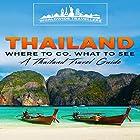 Thailand: Where to Go, What to See: A Thailand Travel Guide Hörbuch von  Worldwide Travellers Gesprochen von: Paul Gewuerz