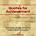Quotes for Achievement: Quotations, Stories and Advice from Great Achievers in Sports, Politics, Business and Life (       UNABRIDGED) by Anne J. Emerick Narrated by Lisa Lindsley
