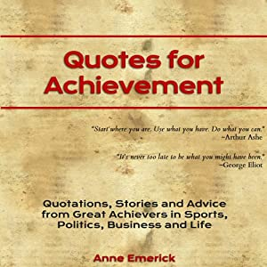 Quotes for Achievement: Quotations, Stories and Advice from Great Achievers in Sports, Politics, Business and Life | [Anne J. Emerick]