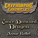 Twice Drowned Dragon: The Gryphonpike Chronicles, Book 2 Audiobook by Annie Bellet Narrated by Christine Padovan