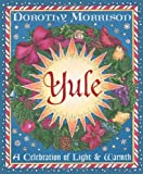 Yule: A Celebration of Light and Warmth (Holiday Series) (1567184960) by Morrison, Dorothy