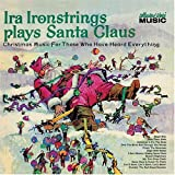 Plays Santa Claus: Christmas Music for Those Who've Heard Everything Ira Ironstrings